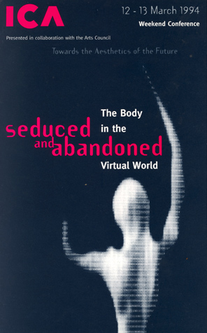 Programme for event on virtual bodies at the ICA in 1994. Title reads 'The Body Seduced and Abandoned in the Virtual World.'